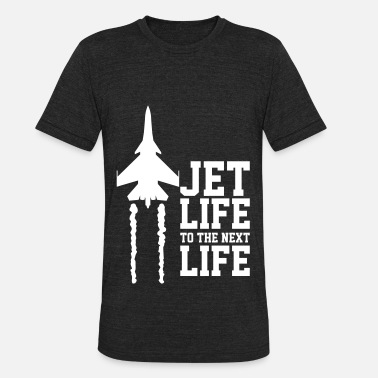 Next Life Jet life to the next life - Unisex Tri-Blend T-Shirt