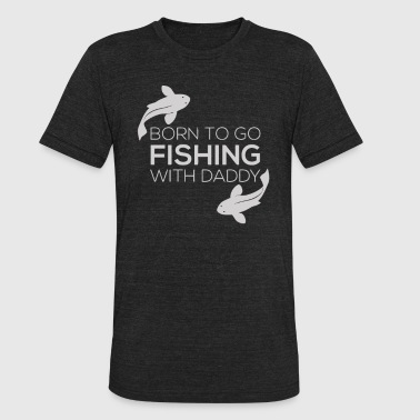 Fishing Cloths Fishing Clothes Fish Born To Go Fishing - Unisex Tri-Blend T-Shirt