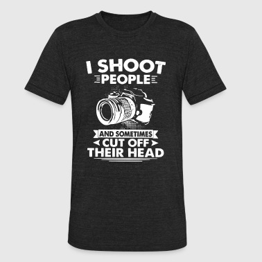 I shoot people and sometimes cut off their head - Unisex Tri-Blend T-Shirt