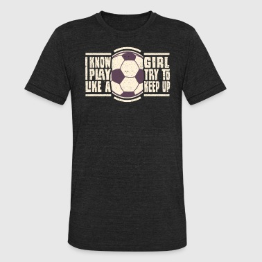 I Just Know I Know I Play Like A Girl - Unisex Tri-Blend T-Shirt