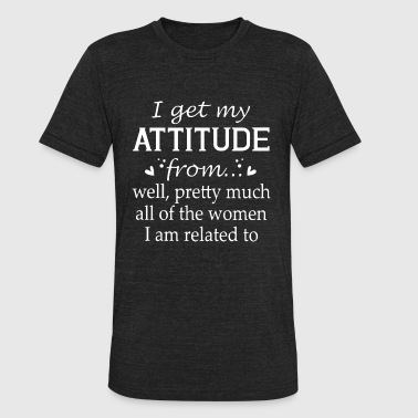 i get my attitude from well pretty much all of the - Unisex Tri-Blend T-Shirt