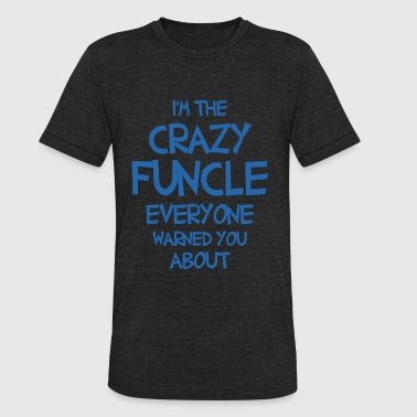 Warned You About crazy funcle warned you about - Unisex Tri-Blend T-Shirt