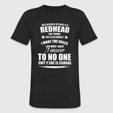 Match T-shit Just because my wife is a redhead she thinks she i - Unisex Tri-Blend T-Shirt