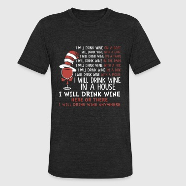 i will drink wine on a boat i will drink wine with - Unisex Tri-Blend T-Shirt