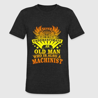 Grumpy Old Machinist An Old Man Who Is Also A Machinist T Shirt - Unisex Tri-Blend T-Shirt