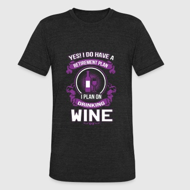 yes I do have a retiresment plan I plan on drinkin - Unisex Tri-Blend T-Shirt
