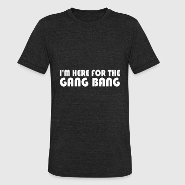 Gang Bang Im Here For The Gang Bang - Unisex Tri-Blend T-Shirt