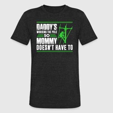 Working The Pole Daddys Working The Pole - Unisex Tri-Blend T-Shirt