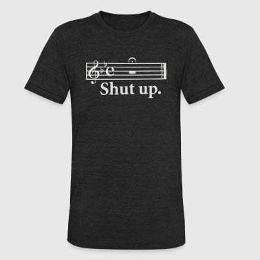 Shut Up - Unisex Tri-Blend T-Shirt