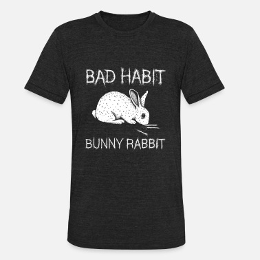 Habit Bad Habit Bunny Rabbit T Shirt - Unisex Tri-Blend T-Shirt