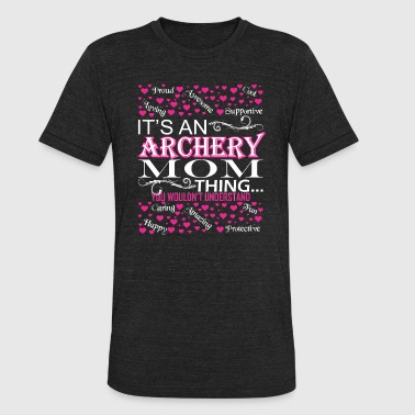 Archery Its An Archery Mom Things You Wouldnt Understand - Unisex Tri-Blend T-Shirt