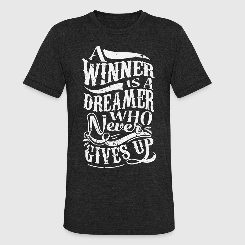 A Winner Is A Dreamer Who Never Gives Up - Unisex Tri-Blend T-Shirt