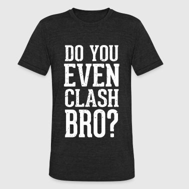Clash of clans - Do You Even Clash Bro? Gamer Ga - Unisex Tri-Blend T-Shirt