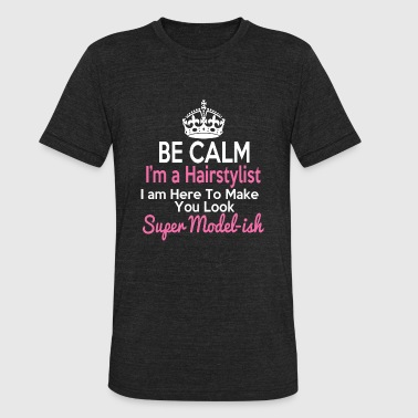 Hairstylist - Be Calm I'm Hairstylist I am here - Unisex Tri-Blend T-Shirt