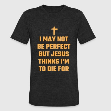 Jesus - I May Not Be Perfect But Jesus Thinks I' - Unisex Tri-Blend T-Shirt