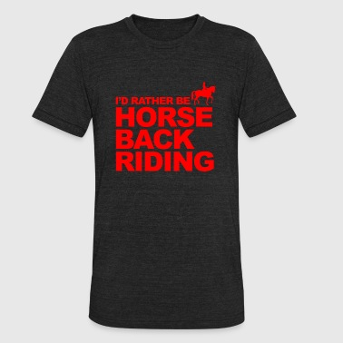 For Western Riding HORSE RIDING - I'd Rather Be HORSE BACK RIDING - Unisex Tri-Blend T-Shirt