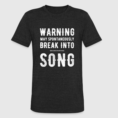 Song Quotes - Warning may spontaneously break into song - Unisex Tri-Blend T-Shirt