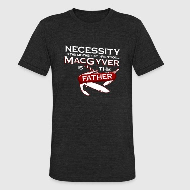 MacGyver - Necessity is the mother of invention - Unisex Tri-Blend T-Shirt