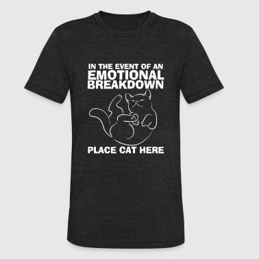 Place cat - In the event of an emotional breakdo - Unisex Tri-Blend T-Shirt