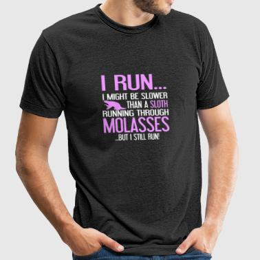 Run - Slower than a sloth running through molass - Unisex Tri-Blend T-Shirt