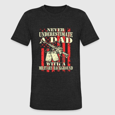 Military - A dad with a military background - Unisex Tri-Blend T-Shirt