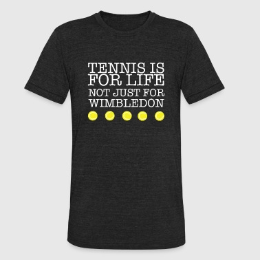 Tennis Is Life Tennis - tennis is for life not just for wimbled - Unisex Tri-Blend T-Shirt