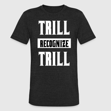 The Real Recognize Real Trill Recognize Trill - Unisex Tri-Blend T-Shirt