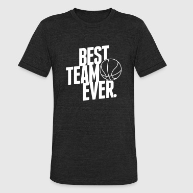 Best Team ever - Basketball - Unisex Tri-Blend T-Shirt