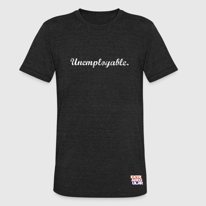 Unemployable - Unisex Tri-Blend T-Shirt