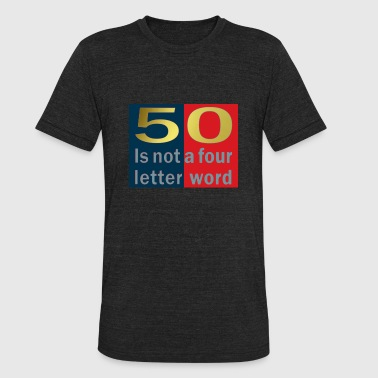 50 is not a four letter word - Unisex Tri-Blend T-Shirt