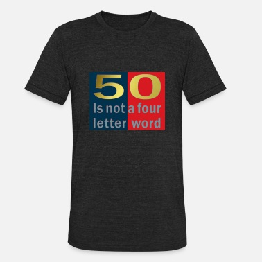 Turning Four 50 is not a four letter word - Unisex Tri-Blend T-Shirt
