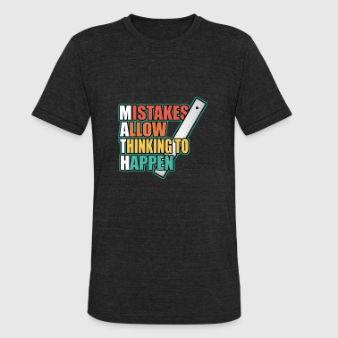 Things Happen Mistakes allow things to happen - Unisex Tri-Blend T-Shirt