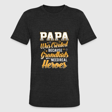 Grandkids Need Real Heroes Papa Was Created Because Grandkids Need Real Heroe - Unisex Tri-Blend T-Shirt