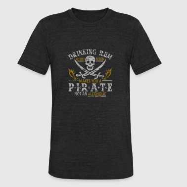 Makes you a Pirate not an alcoholic - Unisex Tri-Blend T-Shirt