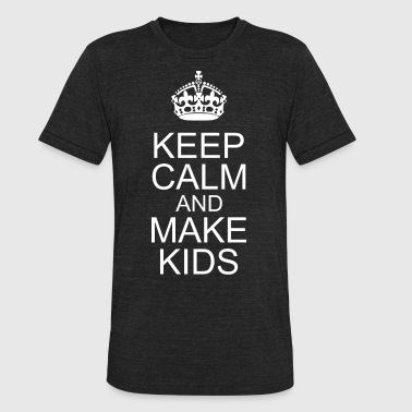 Keep Calm And Make Kids Happy Fathers Day - Unisex Tri-Blend T-Shirt