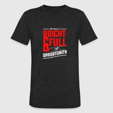 Bright Jokes The future is bright and full of opprtunity - Unisex Tri-Blend T-Shirt