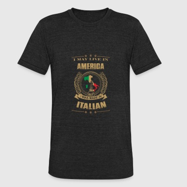 Italy Couples I may live in America but I was made in Italy - Unisex Tri-Blend T-Shirt