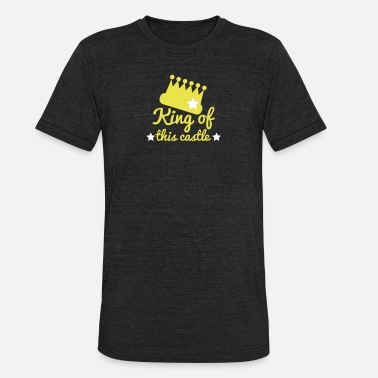 King Of The Castle king of this castle with crown and stars - Unisex Tri-Blend T-Shirt