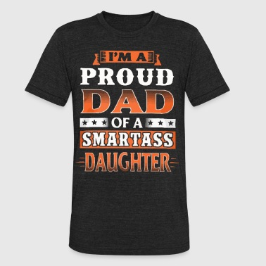 Smartass I'm a proud Dad of a smartass daughter - Unisex Tri-Blend T-Shirt
