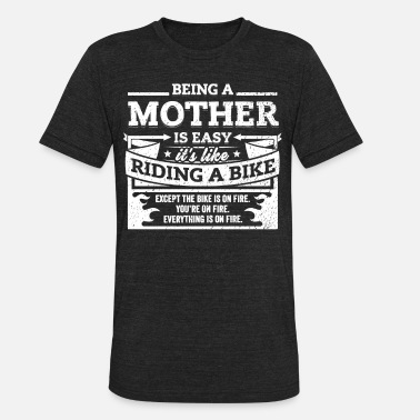 Being Mother Mother Shirt: Being A Mother Is Easy - Unisex Tri-Blend T-Shirt