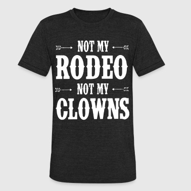 Rodeo Clown Not my rodeo not my clowns t-shirts - Unisex Tri-Blend T-Shirt