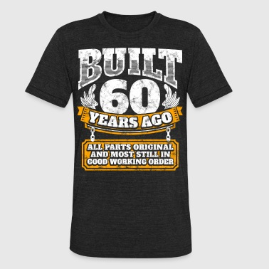 60th Birthday 60th birthday gift idea: Built 60 years ago Shirt - Unisex Tri-Blend T-Shirt