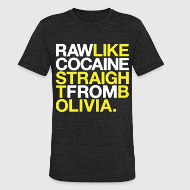 RAW LIKE COCAINE Music Drugs Bolivia Wu Tang Hip H - Unisex Tri-Blend T-Shirt