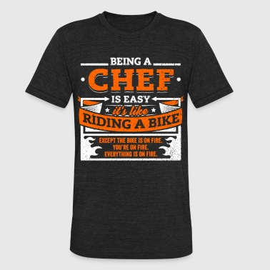 Chef Shirt: Being A Chef Is Easy - Unisex Tri-Blend T-Shirt