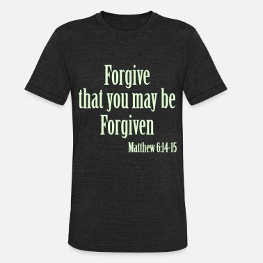 Forgiveness FORGIVE TO BE FORGIVEN S1 - Unisex Tri-Blend T-Shirt