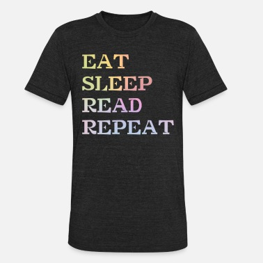 Sleeping Eat Sleep Read Repeat for Books Reader education - Unisex Tri-Blend T-Shirt