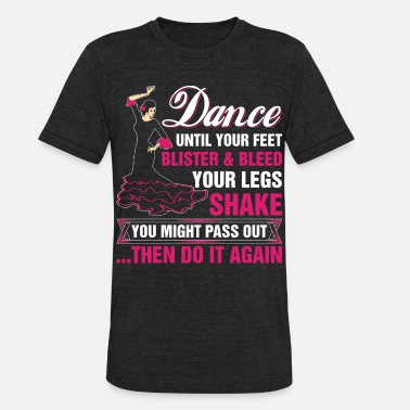 Love With Heart Dance Until Your Feet Blister And Bleed Your Legs - Unisex Tri-Blend T-Shirt