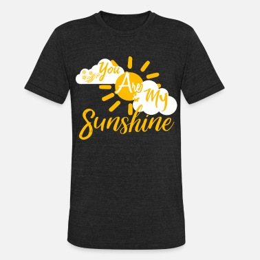 You are my sun shine - Unisex Tri-Blend T-Shirt