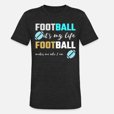 Football Coach Football Lover Football It's My Life Football - Unisex Tri-Blend T-Shirt