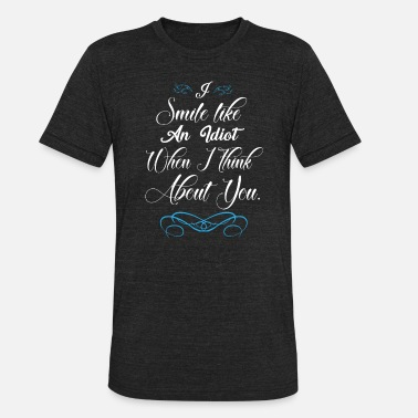 Idiot Boyfriend Laugh and smile like an idiot when I think of you - Unisex Tri-Blend T-Shirt